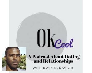 Ok Cool Podcast with Duan M. Davie II